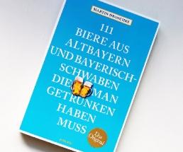 111 Biere aus Altbayern und Bayrisch-Schwaben